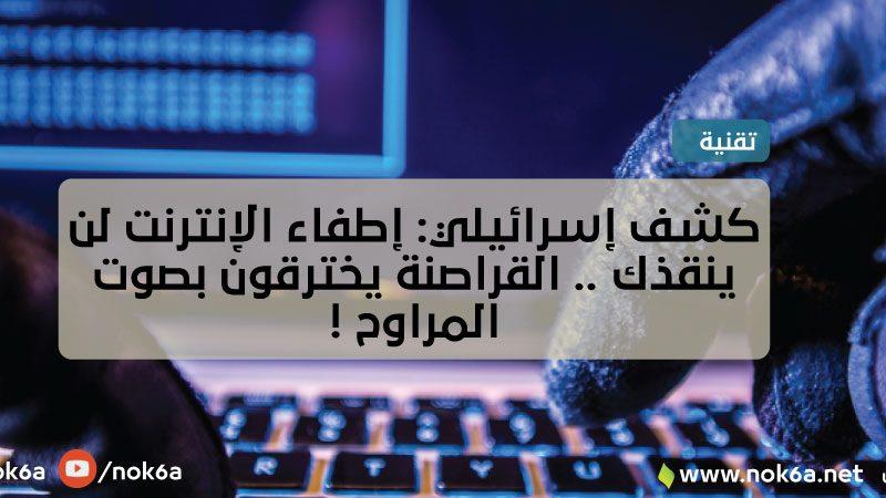 كشف إسرائيلي: إطفاء الإنترنت لن ينقذك .. القراصنة يخترقون بصوت المراوح !